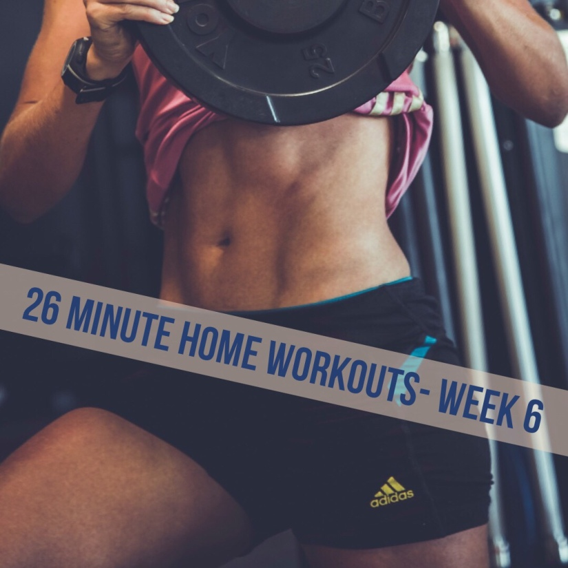 26 Minute Home Workouts- Week6